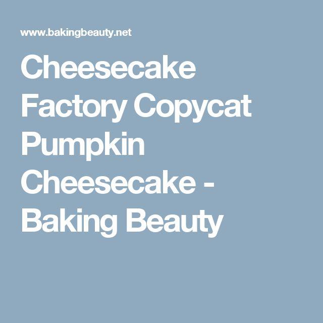 Cheesecake Factory Copycat Pumpkin Cheesecake - Baking Beauty