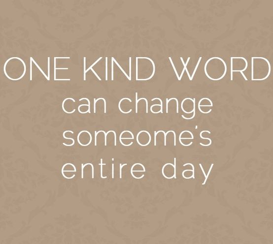 One kind word can change someone's entire day - Click image to find more Quotes Pinterest pins