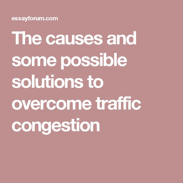 The causes and some possible solutions to overcome traffic congestion