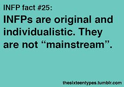 INFP fact 25.  INFPs  rebel against mainstream.