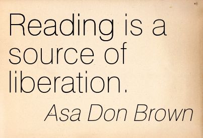 Asa Don Brown Reading is a source of liberation.