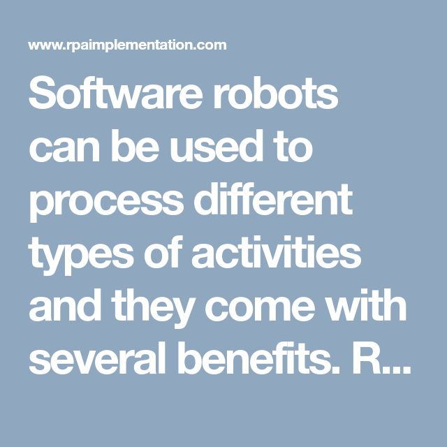 Software robots can be used to process different types of activities and they come with several benefits. Read more on robotic automation at:  https://www.rpaimplementation.com/robotic-automation