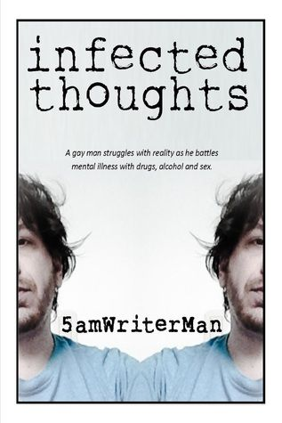 Gay Fiction, Writing. Dark, Raw, Gritty. Sexual. Psychological - . mental  health and substance abuse issues. Not a romance.