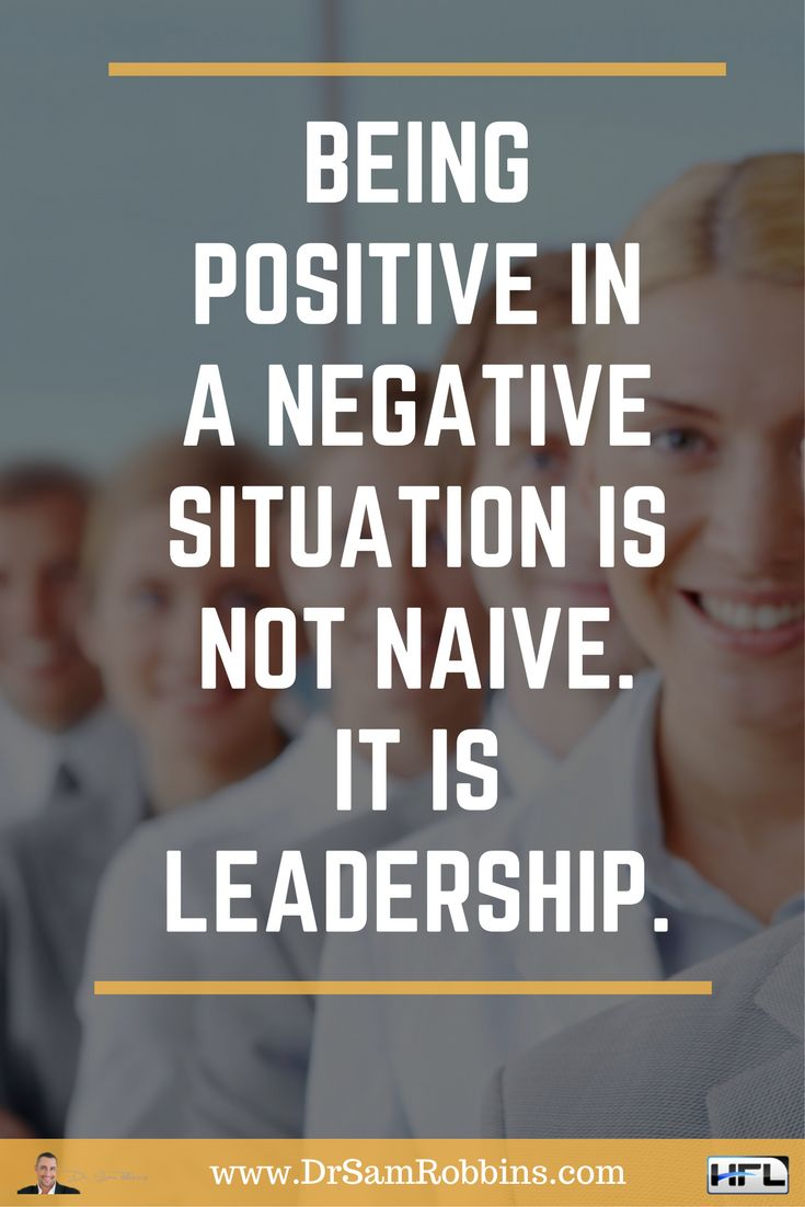 Being positive in a negative situation is not naive. It is leadership. #Quotes #InspirationalQuotes