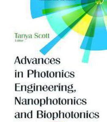 Advances In Photonics Engineering Nanophotonics And Biophotonics PDF