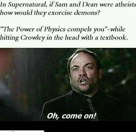 Supernatural: The power of physics compels you...