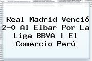 http://tecnoautos.com/wp-content/uploads/imagenes/tendencias/thumbs/real-madrid-vencio-20-al-eibar-por-la-liga-bbva-el-comercio-peru.jpg Real Madrid Hoy. Real Madrid venció 2-0 al Eibar por la Liga BBVA | El Comercio Perú, Enlaces, Imágenes, Videos y Tweets - http://tecnoautos.com/actualidad/real-madrid-hoy-real-madrid-vencio-20-al-eibar-por-la-liga-bbva-el-comercio-peru/