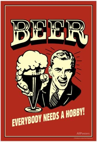 Beer Everybody Needs A Hobby Funny Retro Poster Print at AllPosters.com