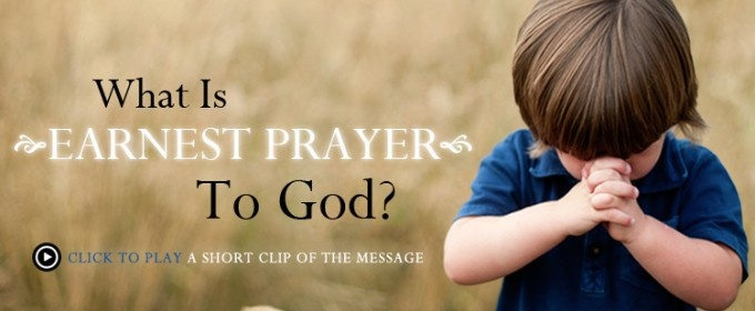 What Is Earnest Prayer To God?