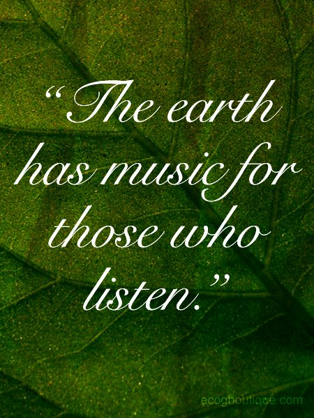 "♂ Green quote about mother earth - ""The earth has song for those who listen"""