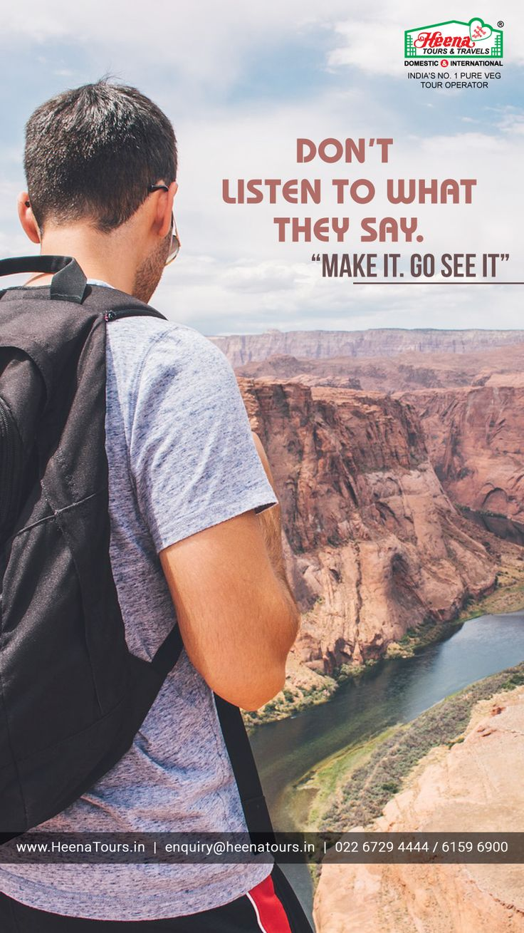 Don't listen to what they say. Make it, Go see it.  Web: www.heenatours.in | Email: enquiry@heenatours.in | Call: 022 61596900 / 67294444  #HeenaTours #TravelQuote #HeenaToursAndTravels #TravelTheWorld #TravelMotivation