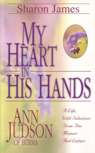 My Heart in His Hands: Ann Judson of Burma by Sharon L. James http://www.amazon.com/dp/085234421X/ref=cm_sw_r_pi_dp_4T0Vub0GN4RB8