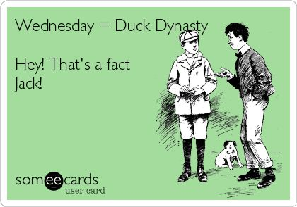 Wednesday = Duck Dynasty Hey! That's a fact Jack! | Fun Stuff