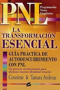 PNL la transformación esencial de Connirae- Tamara Andreas editado por Gaia.La Trasformación Esencial (Core Trasformation) es una técnica innovadora y revolucinaria, de enormes repercusiones terapeúticas, que nos permite conectar con nuestra fuente más interior, con el núcleo mismo del Ser. Ello nos posibilita el acceso a los denominados Estados Esenciales, dotados de una profunda compresión, desde los cuales se producen trasformaciones inmediatas y permanentes de un modo sencillo y natural.