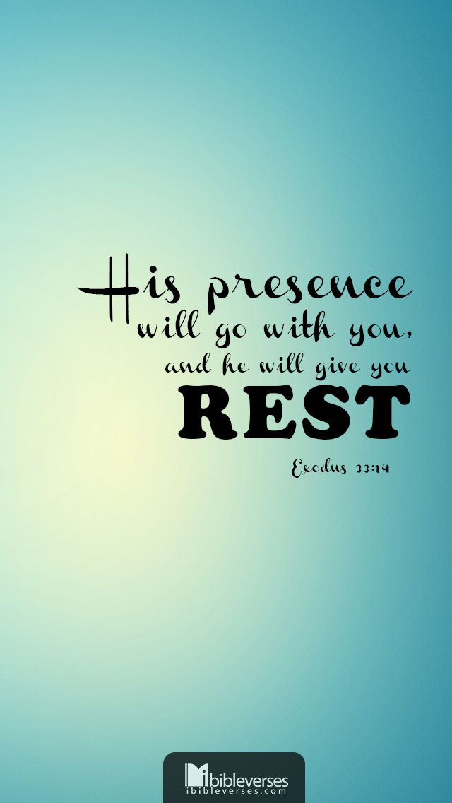 Prints and Downloads are available at  http://ibibleverses.christianpost.com/?p=18541  And he said, My presence shall go with thee, and I will give thee rest.-Exodus 33:14  #exodus #presence