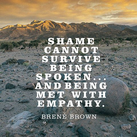 Image from http://static.oprah.com/images/quoteables/quotes-shame-spoken-empathy-brene-brown-480x480.jpg.