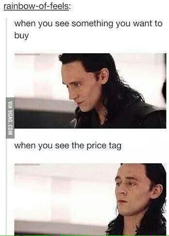 you mean Loki. I want to own Loki but I don't have the receorcess to go to the Marvel universe. There for I can't pay for the real life meme.