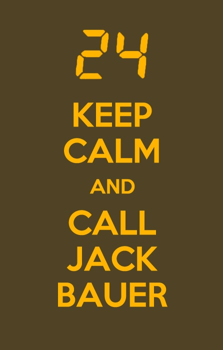 Keep calm and...call Jack Bauer