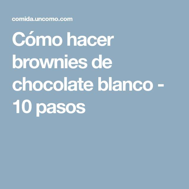 Cómo hacer brownies de chocolate blanco - 10 pasos
