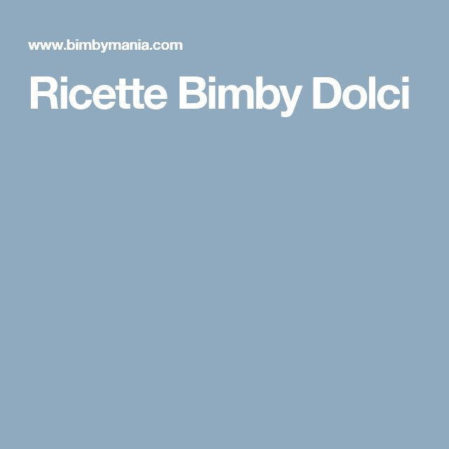 Ricette Bimby Dolci
