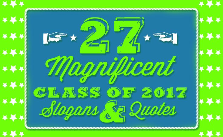 27 Magnificent Class of 2017 Slogans and Quotes