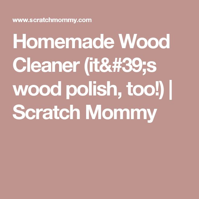 Homemade Wood Cleaner (it's wood polish, too!) | Scratch Mommy