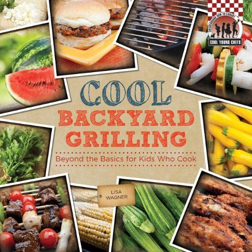 #Cool #Backyard Grilling: Beyond the #Basics for #Kids Who #Cook (Cool #Young Chefs)  Presents recipes to #cook on the grill, including gyro burgers with tzatziki, marinated chicken kebabs, and grilled corn with butter, and discusses #grilling techniques and safety tips.  https://food.boutiquecloset.com/product/cool-backyard-grilling-beyond-the-basics-for-kids-who-cook-cool-young-chefs/