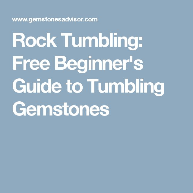 Rock Tumbling: Free Beginner's Guide to Tumbling Gemstones