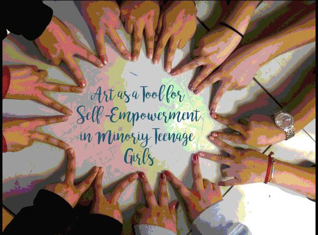 Art as a Tool for Self-Empowerment in Minority Teenage Girls (Annie Kreger Capstone Project)