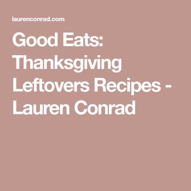 Good Eats: Thanksgiving Leftovers Recipes - Lauren Conrad