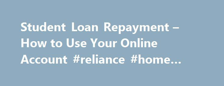 Student Loan Repayment – How to Use Your Online Account #reliance #home #finance http://finance.remmont.com/student-loan-repayment-how-to-use-your-online-account-reliance-home-finance/  #student finance direct # How to use your online account Login to your account Click on the login link on this page to access your account. You will be asked to provide your: Customer Reference Number (formerly known as ART ID) Internet Password Secret Answer You will already have these details if you applied…
