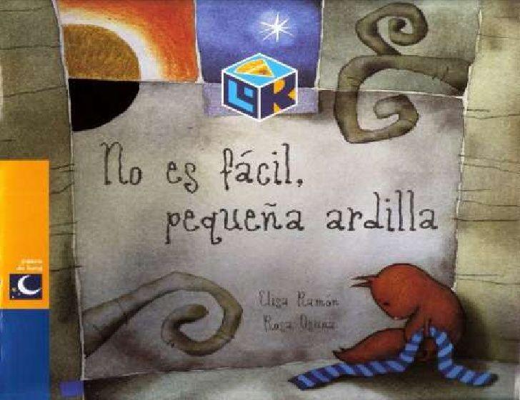 No es fácil, pequeña ardilla. (Ramón E. y Osuna, R.). Editorial Kalandraka (4 a 8 años)