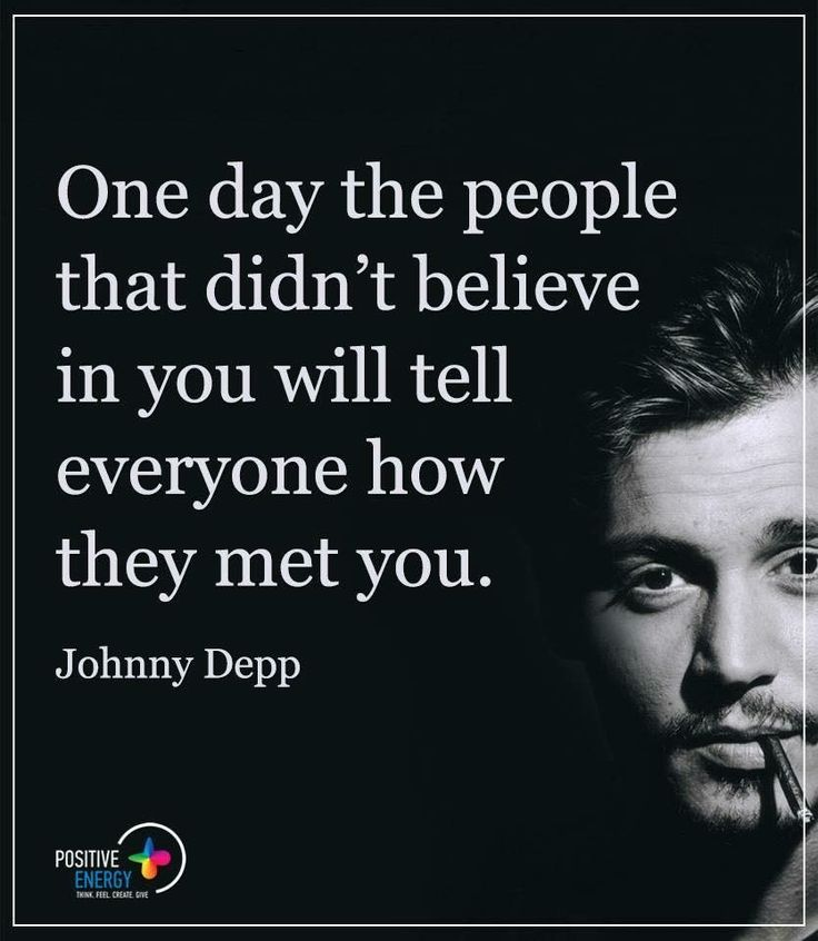 One day the people that didn't BELIEVE in you will tell