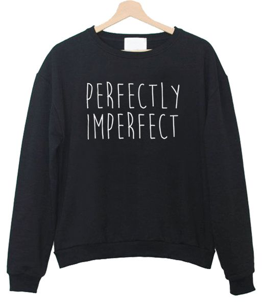 About Perfectly Imperfect Sweatshirt from bigboze.com This sweatshirt is Made To Order, one by one printed so we can control the quality. We use newest DTG Technology to print on to sweatshirt. Color variant is black, gray, white.
