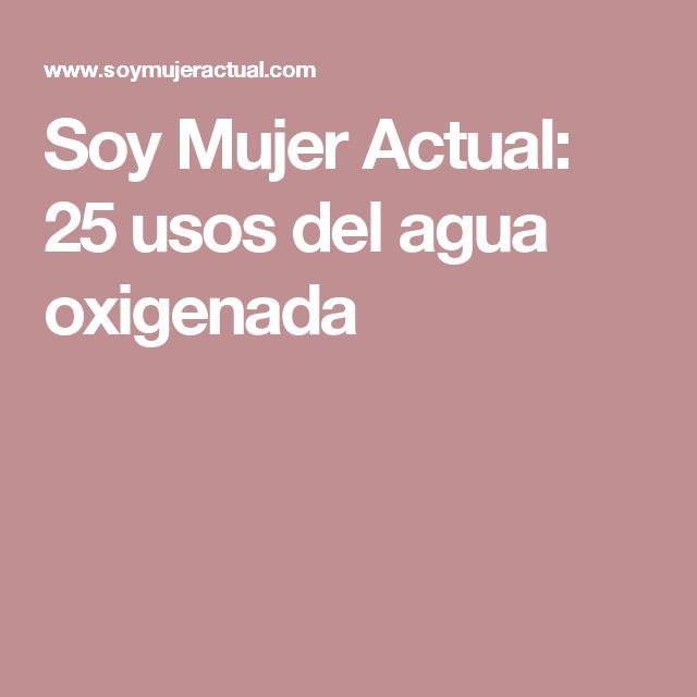 Soy Mujer Actual: 25 usos del agua oxigenada