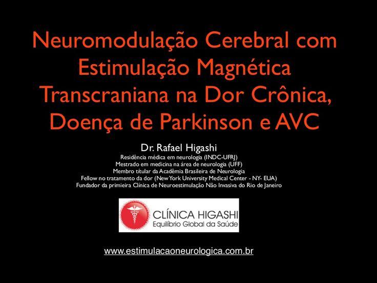 Neuromodulação Cerebral com Estimulação Magnética Transcraniana na Dor Crônica, Doença de Parkinson e AVC by Rafael Higashi via slideshare