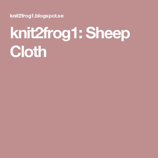 knit2frog1: Sheep Cloth