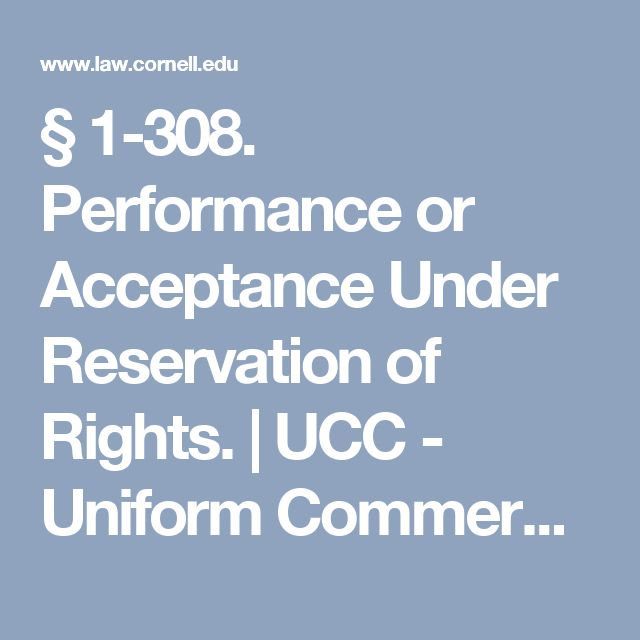§ 1-308. Performance or Acceptance Under Reservation of Rights.  | UCC - Uniform Commercial Code | LII / Legal Information Institute