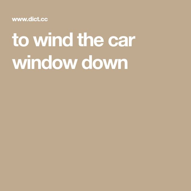 to wind the car window down