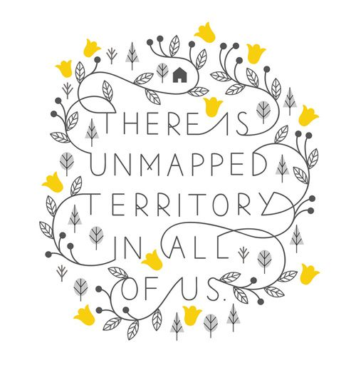 """""""There is unmapped territory in all of us."""" #wordstoliveby #inspiration #quote"""