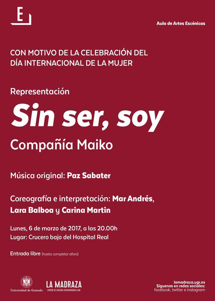 """Con motivo de la celebración del Día Internacional de la Mujer, la """"Compañía Maiko"""" llevará a cabo la representación teatral: """"Sin ser, soy"""", a las 20h, en #HospitalReal .Participan """"Mar Andrés"""", """"Lara Balboa"""" y """"Carina Martín"""" (Coreografía e interpretación) y """"Paz Sabater"""" (Música original). Entrada libre hasta completar aforo. Organiza: #ArtesEscénicasUGR . http://lamadraza.ugr.es/evento/representacion-teatral-sin-ser-soy/ #CompañíaMaiko #SinSerSoy"""
