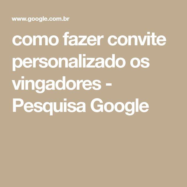 como fazer convite personalizado os vingadores - Pesquisa Google
