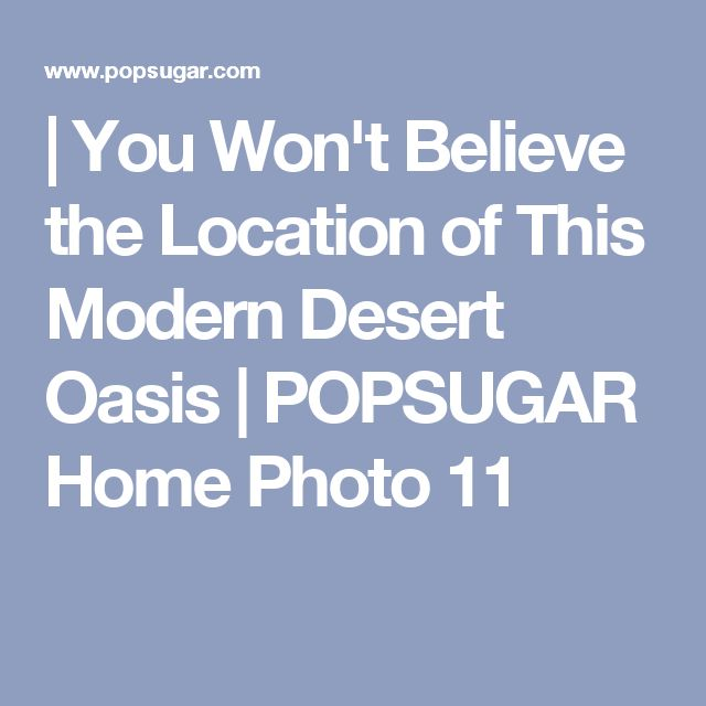| You Won't Believe the Location of This Modern Desert Oasis | POPSUGAR Home Photo 11