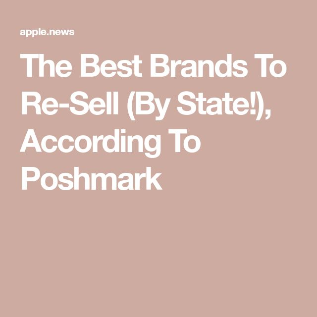 The Best Brands To Re-Sell (By State!), According To Poshmark — Refinery29 – Money Makes Me Smile