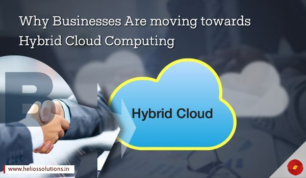 WHY BUSINESSES ARE MOVING TOWARDS HYBRID CLOUD COMPUTING by http://blog.heliossolutions.in/cloud-computing/businesses-moving-towards-hybrid-cloud-computing/