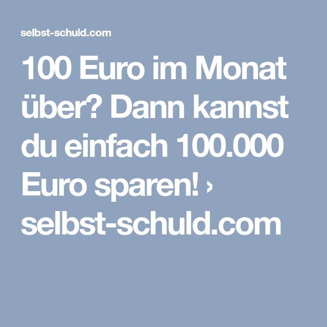 100 Euro Im Monat über? Dann Kannst Du Einfach 100.000 Euro Sparen! U203a Selbst