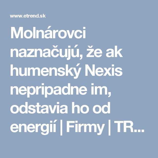 Molnárovci naznačujú, že ak humenský Nexis nepripadne im, odstavia ho od energií | Firmy | TREND.sk