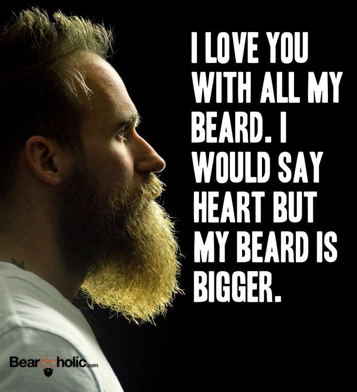 I Love You With All My Beard. i Would Say Heart but My Beard Is Bigger. From Beardoholic.com
