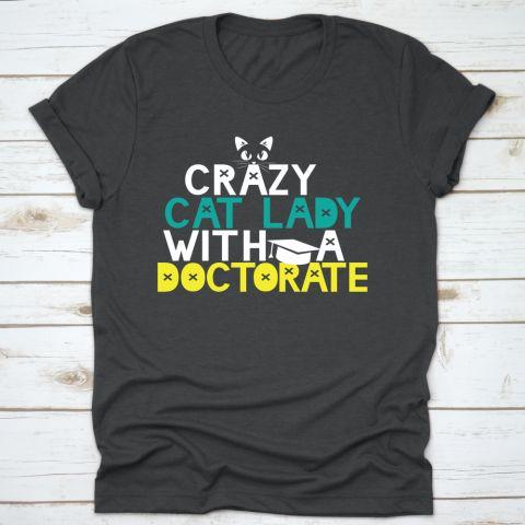Crazy Cat Lady Doctorate Graduation Gift Phd Edd T-Shirt