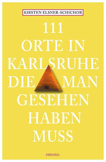 111 Orte in Karlsruhe, die man gesehen haben muss | emons: